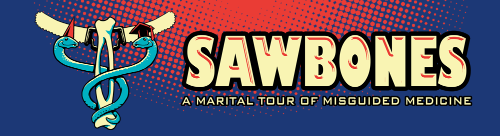 "Sawbones Logo: a blue-to-red fade in the background overlaid with ""Sawbones: a Marital Tour of Misguided Medicine"" text overlaid. Logo to the left of the text is intertwined snakes around a bone and saw."